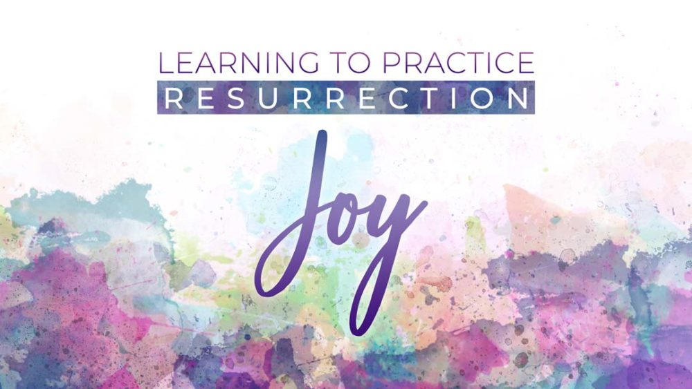 Learning to Practice Resurrection Joy