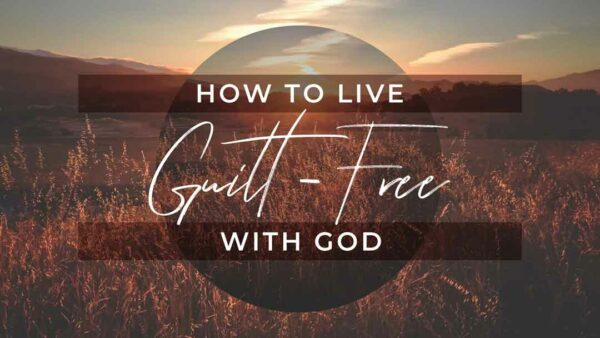 How to Live Guilt-Free With God Image